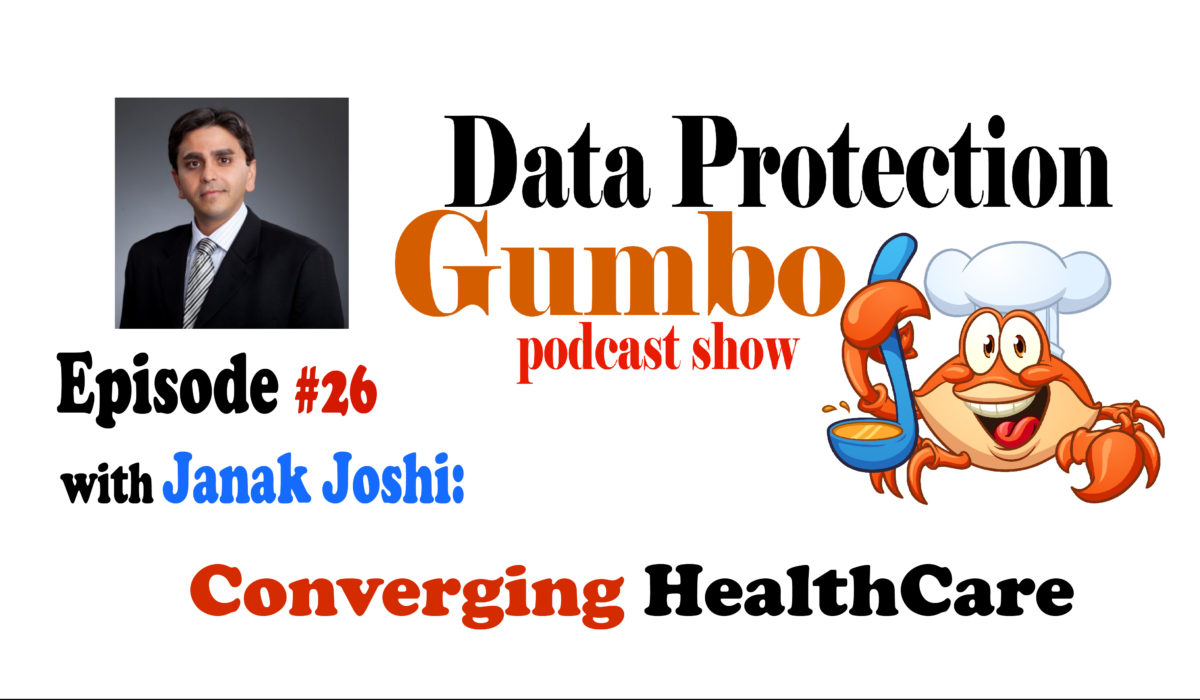 026: Janak Joshi: Converging HealthCare – Data Protection Gumbo